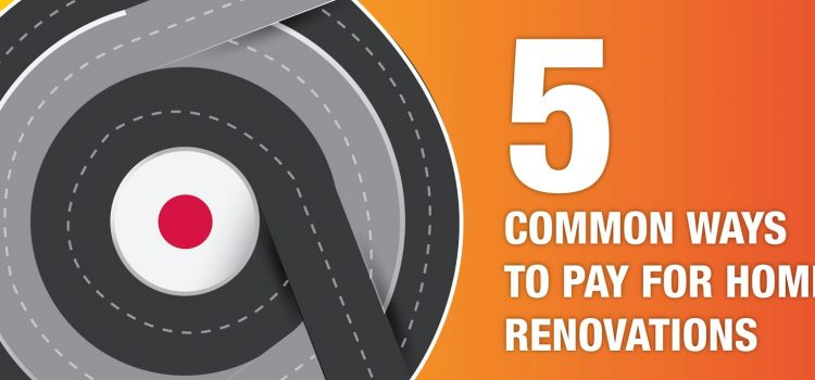 5 common ways to pay for home renovations